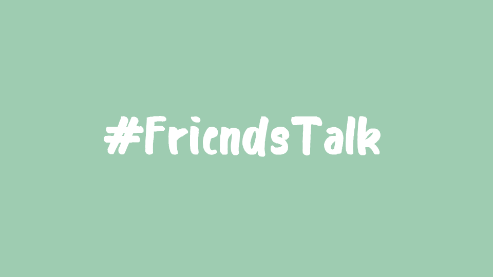 #FriendsTalk campaign